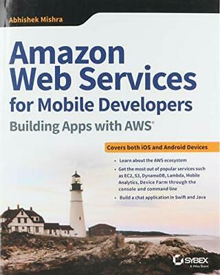 Amazon Web Services for Mobile Developers: Building Apps with AWS by Mishra,…