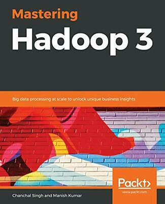 Mastering Hadoop 3: Big data processing at scale to unlock unique business in…