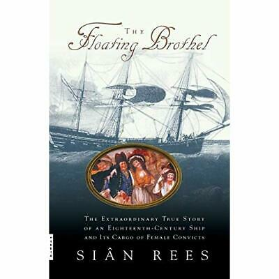 The Floating Brothel: The Extraordinary True Story of a - Paperback NEW Rees, Si