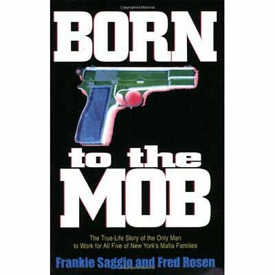 Born to the Mob: The True-Life Story of the Only Man to - Paperback NEW Saggio,