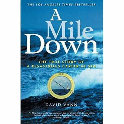 A Mile Down: The True Story of a Disastrous Career at S - Paperback NEW Vann, Da