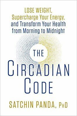 The Circadian Code: Lose Weight, Supercharge Your Energy, a... by Panda, Satchin