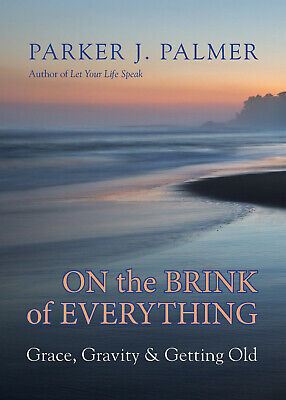 On the Brink of Everything by Parker J. Palmer (Digitall, 2018)