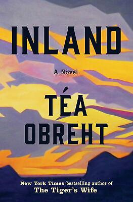 Inland A Novel by Téa Obreht 1st Edition Westerns Literary Fiction Hardcover