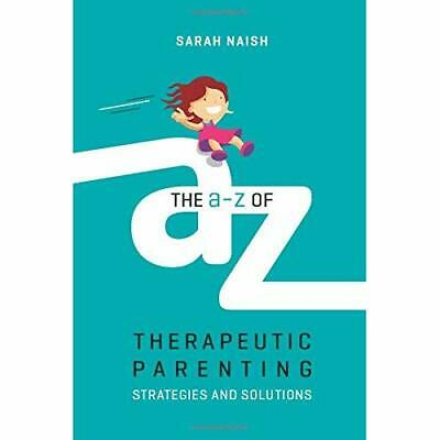 The A-Z of Therapeutic Parenting - Paperback NEW Naish, Sarah 01/04/2018