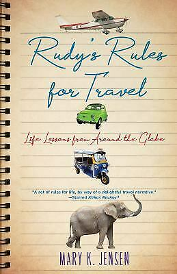Rudy's Rules for Travel : Life Lessons from Around the Globe by Mary K. Jensen