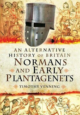 An Alternative History of Britain: Normans and Early Plant... by Timothy Venning
