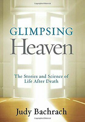 Glimpsing Heaven: The Stories and Science of Life After Death by Bachrach, Judy