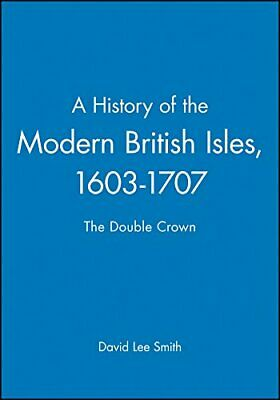 A History of the Modern British Isles 1603-1707: The Double C New Paperback Book