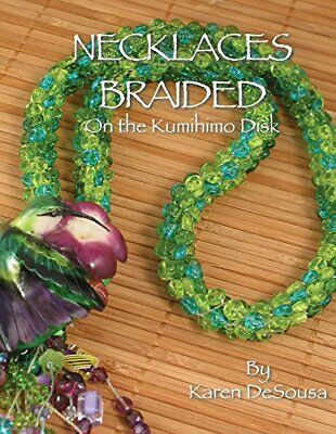 Necklaces Braided On the Kumihimo Disk - Karen DeSousa