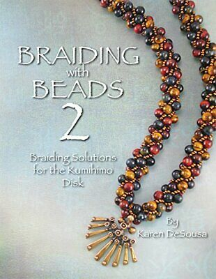 Braiding with Beads 2 -Beading Solutions for the Kumihimo Disk - Karen DeSousa