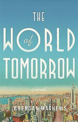 The World of Tomorrow by Brendan Mathews 2018 Paperback RARE ADVANCED COPY NEW
