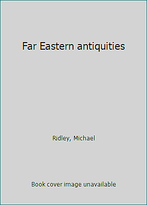 Far Eastern antiquities by Ridley, Michael