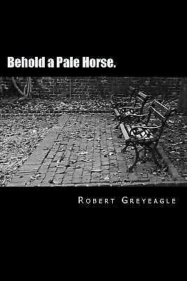 Behold a Pale Horse : World Depopulation by Robert Greyeagle