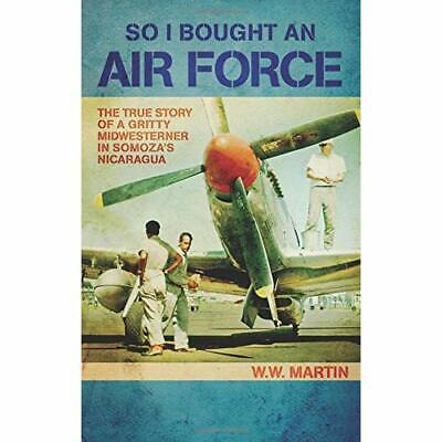 So I Bought an Air Force: The True Story of a Gritty Mi - Paperback NEW W. W. Ma