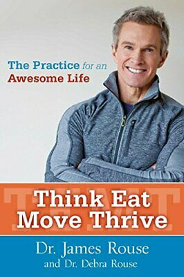 Think Eat Move Thrive: The Practice for an Awesome Life by Rouse, Dr. Debra The