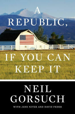 A Republic, If You Can Keep It by Neil Gorsuch (Digitall, 2019)