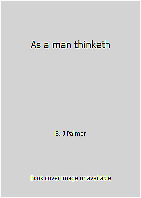 As a man thinketh  (ExLib) by B. J Palmer