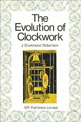 The Evolution of Clockwork: with a Special S... by J. Drummond Robertso Hardback