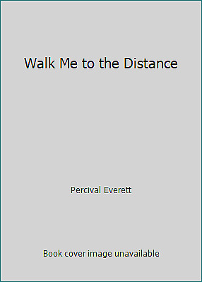 Walk Me to the Distance  (ExLib) by Percival Everett