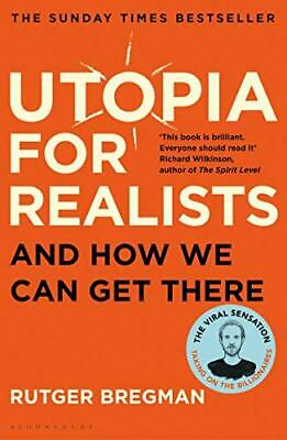 Utopia for Realists: And How We Can Get The by Rutger Bregman New Paperback Book