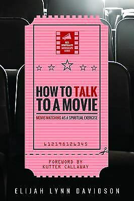 How to Talk to a Movie by Elijah Lynn Davidson