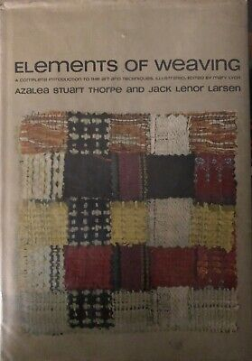 Elements of Weaving - Azalea Stuart Thorpe and Jack Lenor Larsen