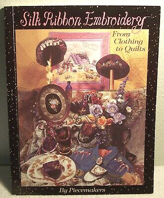 SILK RIBBON EMBROIDERY From Clothing to Quilts by Piecemakers 1995 idea Book