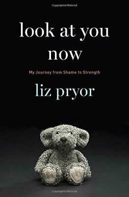 Look at You Now: My Journey from Shame to Strength by Pryor, Liz Book The Cheap