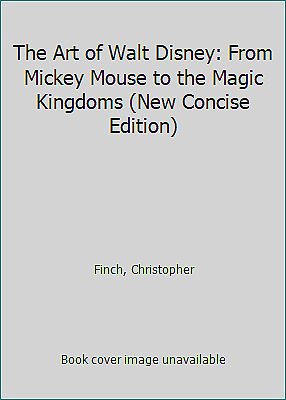 The Art of Walt Disney: From Mickey Mouse to the Magic Kingdoms (New Concise...