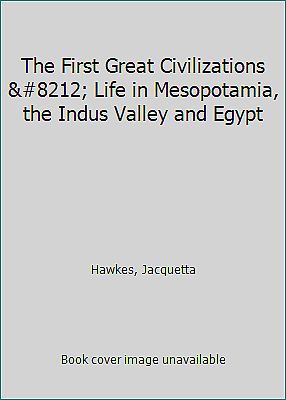The First Great Civilizations — Life in Mesopotamia, the Indus Valley...