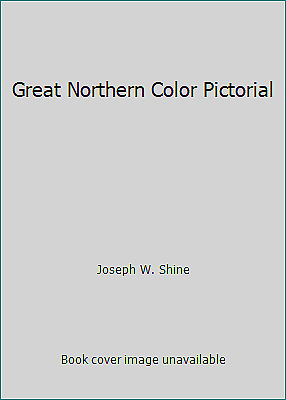 Great Northern Color Pictorial by Joseph W. Shine