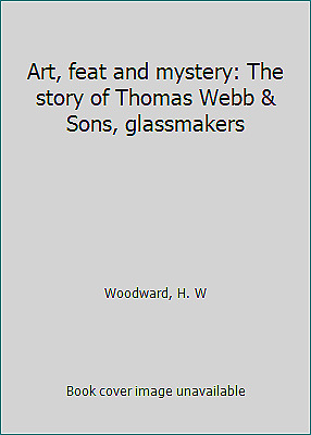 Art, feat and mystery: The story of Thomas Webb & Sons,...  (ExLib, NoDust)