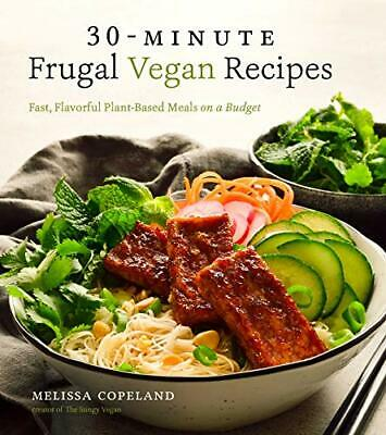 30-Minute Frugal Vegan Recipes: Fast, Flavorful Plant-Based Meals on a Budget…