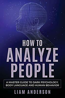 How to Analyze People: A Master Guide to Dark Psychology, Body Language and H…