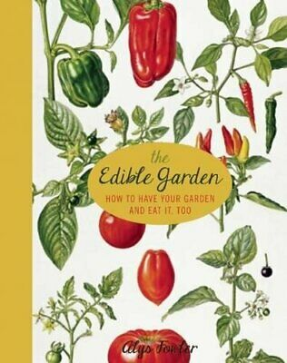 The Edible Garden: How to Have Your Garden and Eat It, Too by Fowler, Alys