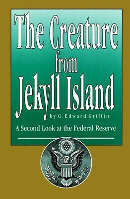 The Creature from Jekyll Island: A Second Look at the Federal Reserve by Grif…