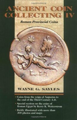 Ancient Coin Collecting IV: Roman Provincial Coins (v. 4) by Sayles, Wayne G.