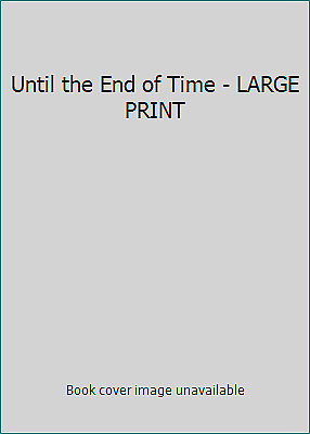 Until the End of Time - LARGE PRINT by Danielle Steel