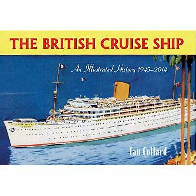 The British Cruise Ship an Illustrated History 1945-201 - Paperback NEW Ian Coll