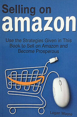 Selling On Amazon PB Book Become Prosperous 9781511929523 by Logan Moore Used Gd