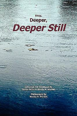 Deep, Deeper, Deeper Still by Jerilyn Willin & Wendy M. Warden