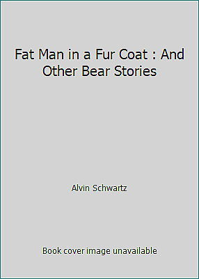Fat Man in a Fur Coat : And Other Bear Stories  (ExLib) by Alvin Schwartz