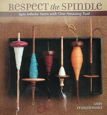 Respect the Spindle; Spin Infinite Yarns with One Amazing Tool  Abby Franquemont
