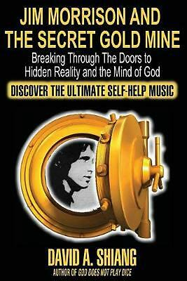 Jim Morrison and the Secret Gold Mine: Breaking Through The Doors to Hidden Real