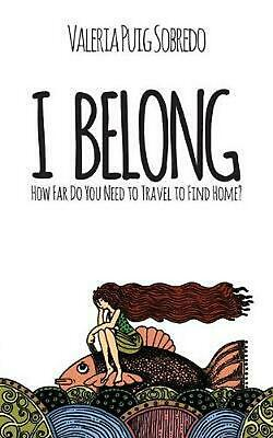 I Belong: How far do you need to travel to find home? by Valeria Sobredo Paperba