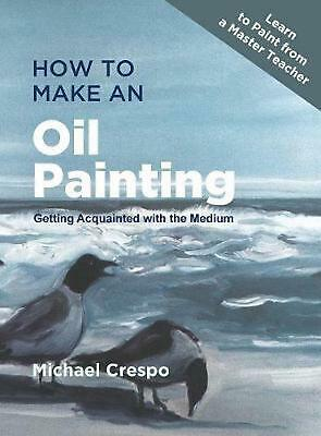 How to Make An Oil Painting by Michael Crespo (English) Hardcover Book Free Ship