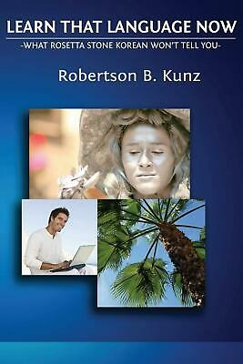 What Rosetta Stone Korean Won't Tell You - Learn That Language Now by Robertson