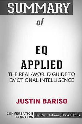 Summary of EQ Applied: The Real-World Guide to Emotional Intelligence by Justin