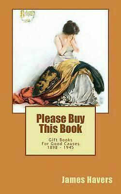 Please Buy This Book: Gift Books for Good Causes 1898 - 1945 by James Havers (En